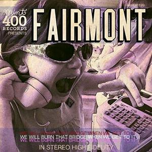 Fairmont - We Will Burn That Bridge When We Get to It (Lossless, 2018)